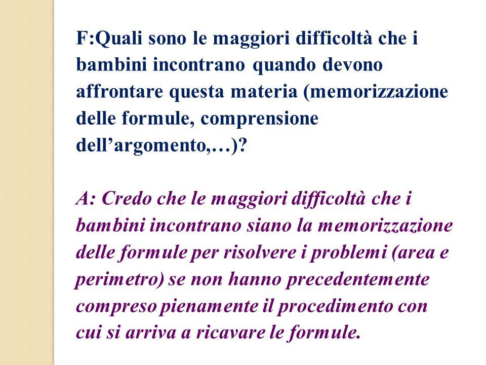 F:Quali sono le maggiori difficoltà che i bambini incontrano quando devono affrontare questa materia (memorizzazione delle formule, comprensione dell'argomento,…)