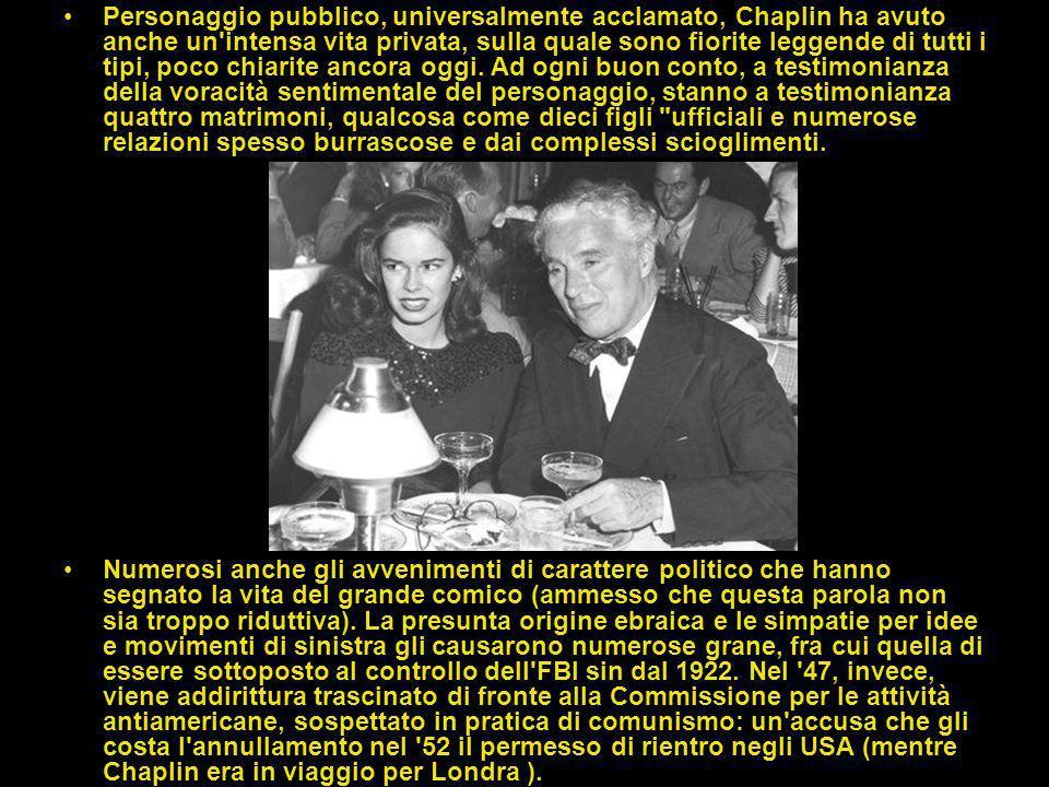 Personaggio pubblico, universalmente acclamato, Chaplin ha avuto anche un intensa vita privata, sulla quale sono fiorite leggende di tutti i tipi, poco chiarite ancora oggi. Ad ogni buon conto, a testimonianza della voracità sentimentale del personaggio, stanno a testimonianza quattro matrimoni, qualcosa come dieci figli ufficiali e numerose relazioni spesso burrascose e dai complessi scioglimenti.