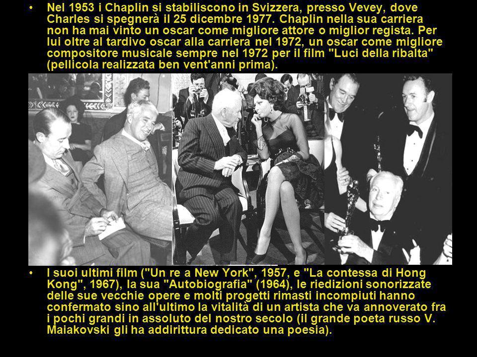 Nel 1953 i Chaplin si stabiliscono in Svizzera, presso Vevey, dove Charles si spegnerà il 25 dicembre 1977. Chaplin nella sua carriera non ha mai vinto un oscar come migliore attore o miglior regista. Per lui oltre al tardivo oscar alla carriera nel 1972, un oscar come migliore compositore musicale sempre nel 1972 per il film Luci della ribalta (pellicola realizzata ben vent anni prima).