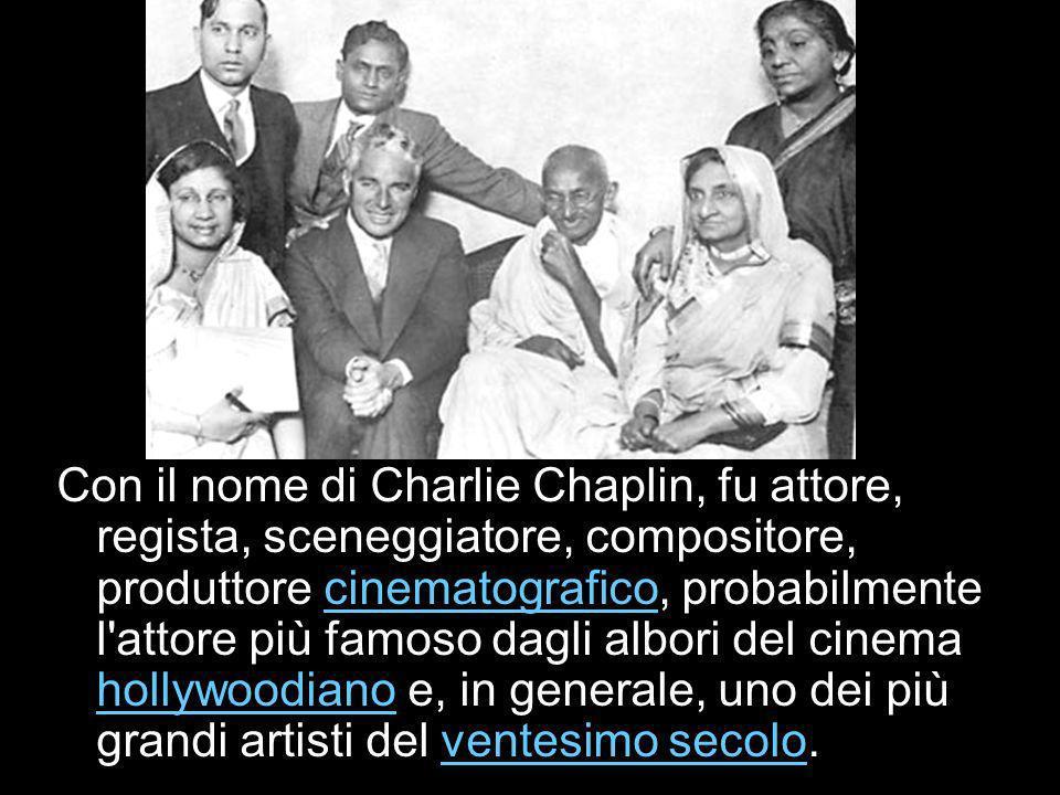 Con il nome di Charlie Chaplin, fu attore, regista, sceneggiatore, compositore, produttore cinematografico, probabilmente l attore più famoso dagli albori del cinema hollywoodiano e, in generale, uno dei più grandi artisti del ventesimo secolo.