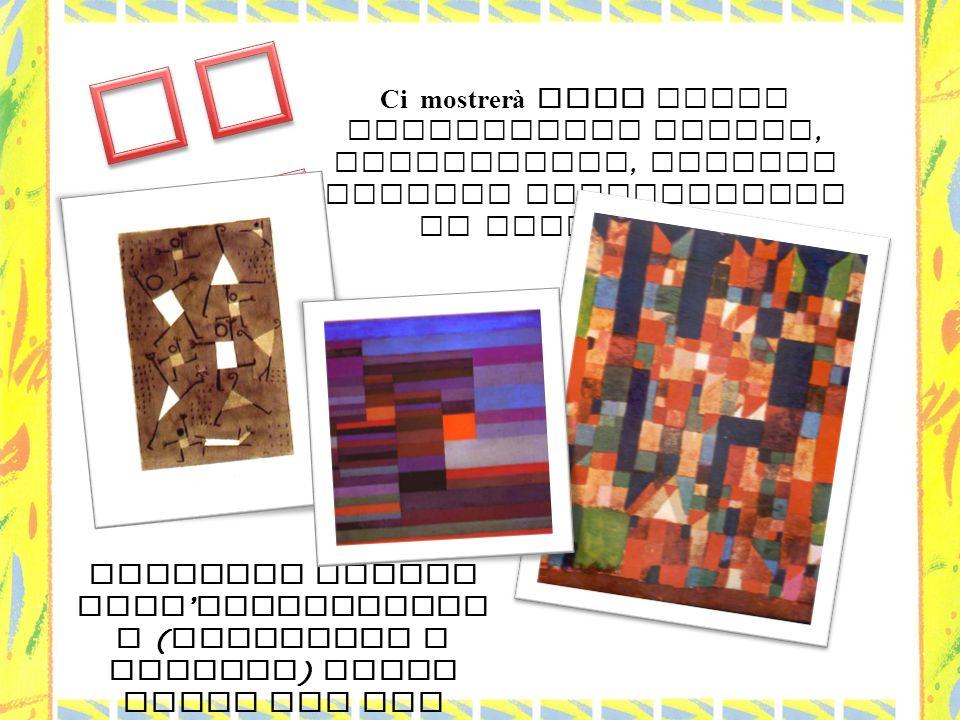 Klee Ci mostrerà come Forme geometriche vicine, sovrapposte, casuali possono trasformarsi in vero capolavoro…