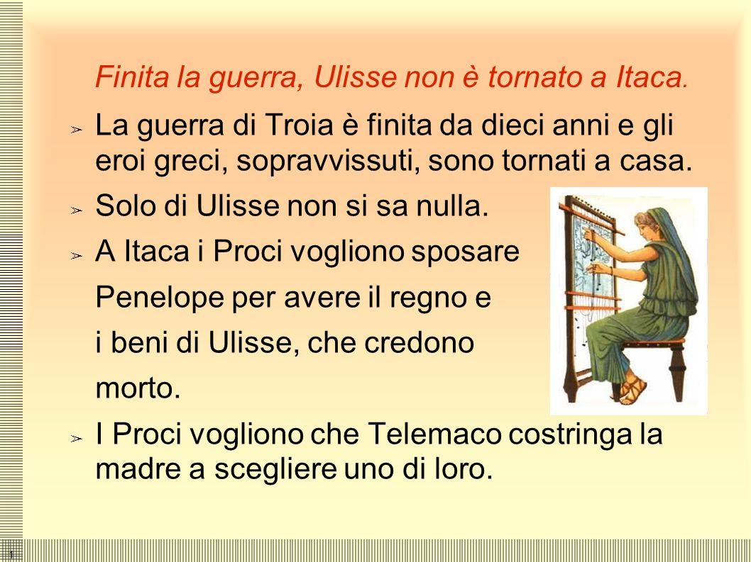 Finita la guerra, Ulisse non è tornato a Itaca.