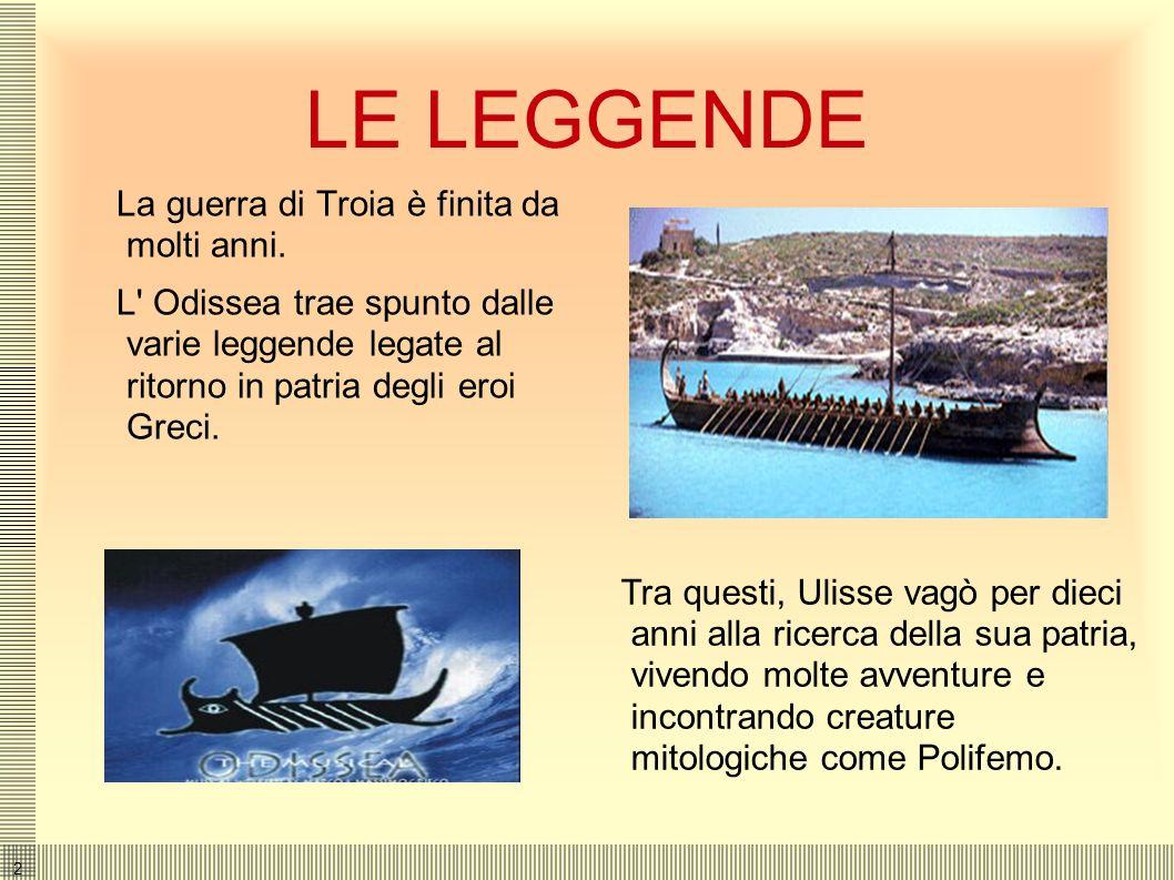 LE LEGGENDE La guerra di Troia è finita da molti anni.