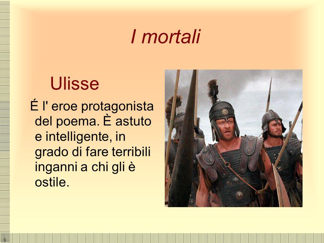 I mortali Ulisse. É l eroe protagonista del poema.