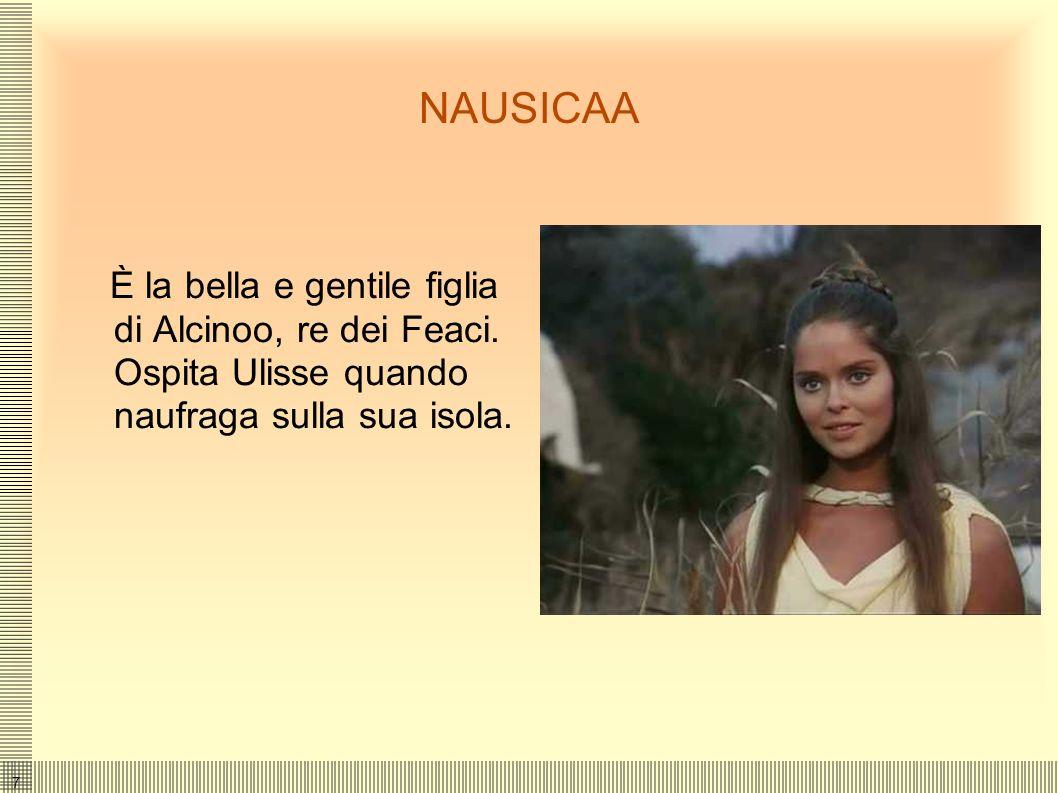 NAUSICAA È la bella e gentile figlia di Alcinoo, re dei Feaci.