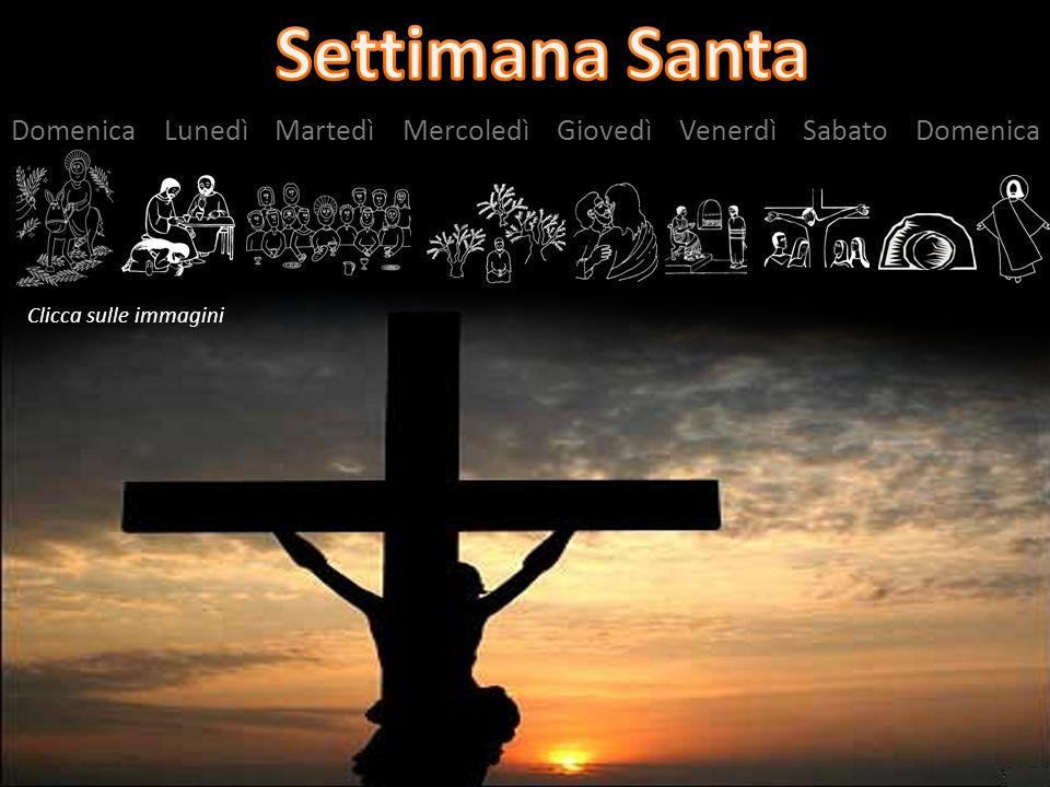 Settimana Santa Domenica Lunedì Martedì Mercoledì Giovedì Venerdì Sabato Domenica.