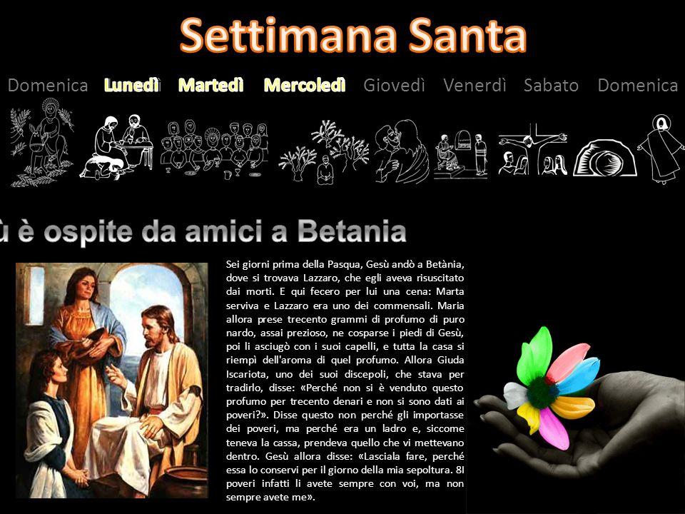Lunedì Martedì Mercoledì Gesù è ospite da amici a Betania