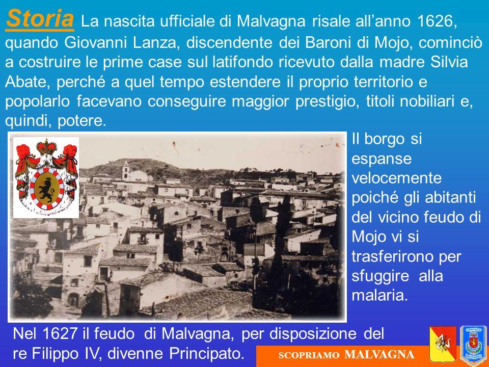 Storia La nascita ufficiale di Malvagna risale all'anno 1626, quando Giovanni Lanza, discendente dei Baroni di Mojo, cominciò a costruire le prime case sul latifondo ricevuto dalla madre Silvia Abate, perché a quel tempo estendere il proprio territorio e popolarlo facevano conseguire maggior prestigio, titoli nobiliari e, quindi, potere.