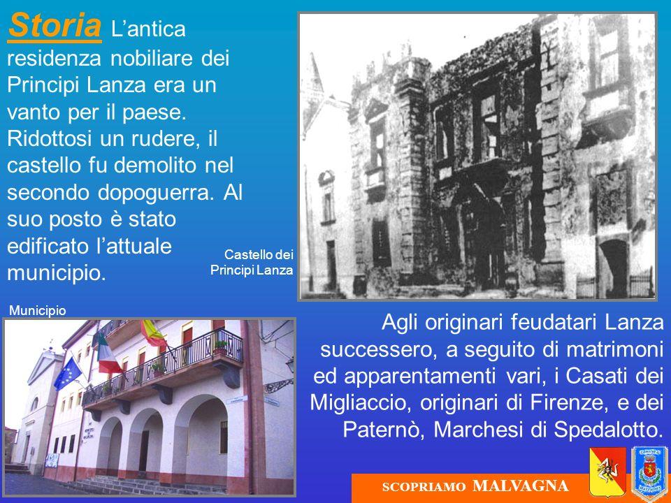 Storia L'antica residenza nobiliare dei Principi Lanza era un vanto per il paese. Ridottosi un rudere, il castello fu demolito nel secondo dopoguerra. Al suo posto è stato edificato l'attuale municipio.