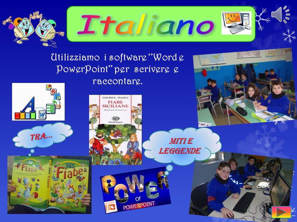 Italiano Utilizziamo i software ''Word e PowerPoint'' per scrivere e raccontare.