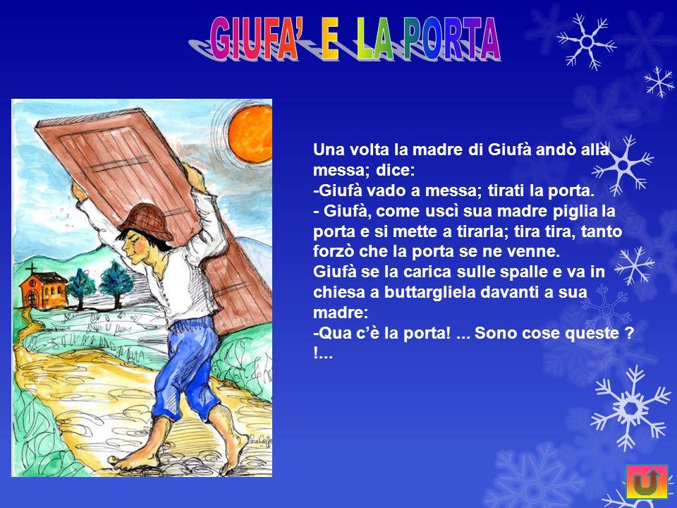 GIUFA' E LA PORTA Una volta la madre di Giufà andò alla messa; dice: