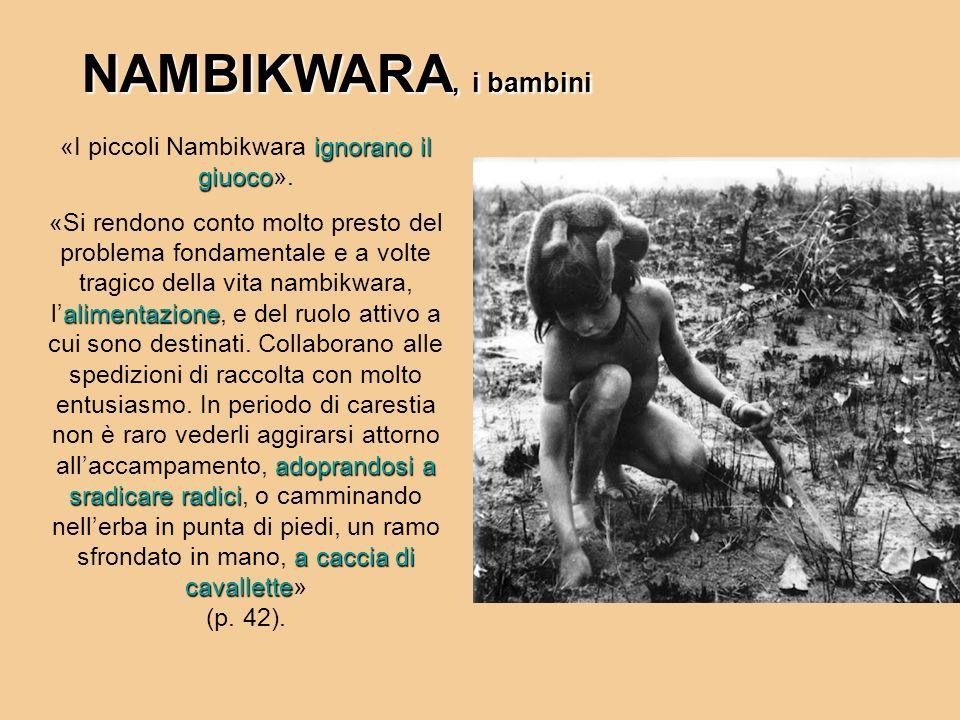 «I piccoli Nambikwara ignorano il giuoco».