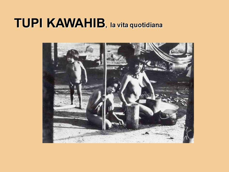 TUPI KAWAHIB, la vita quotidiana