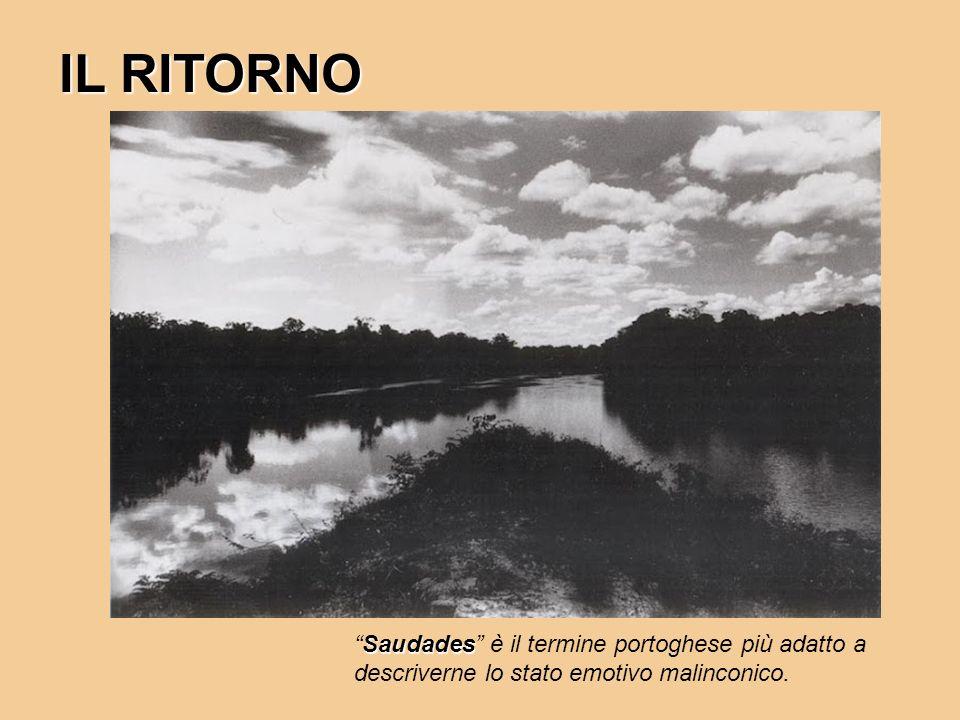 IL RITORNO Saudades è il termine portoghese più adatto a descriverne lo stato emotivo malinconico.
