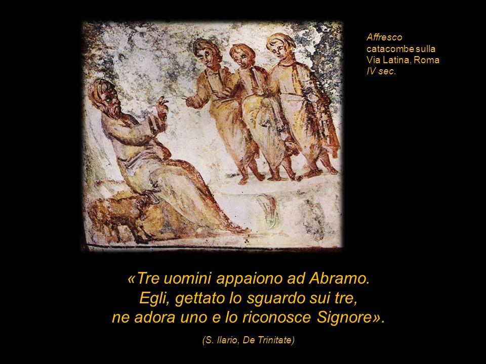 «Tre uomini appaiono ad Abramo. Egli, gettato lo sguardo sui tre,