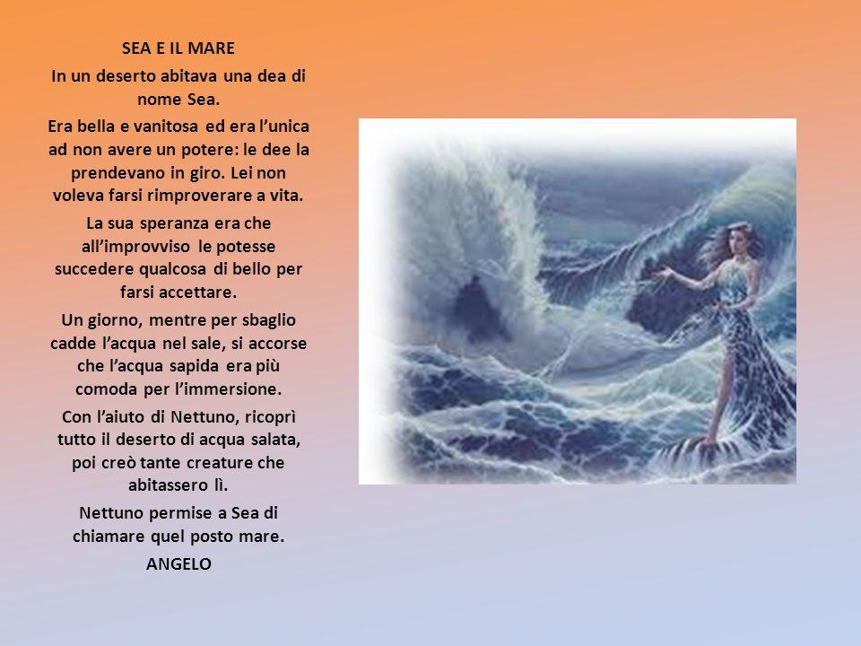 In un deserto abitava una dea di nome Sea.