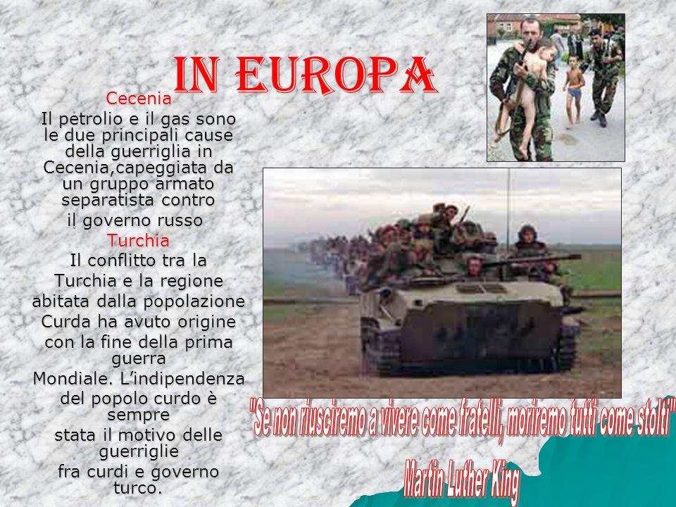In Europa Cecenia. Il petrolio e il gas sono le due principali cause della guerriglia in Cecenia,capeggiata da un gruppo armato separatista contro.