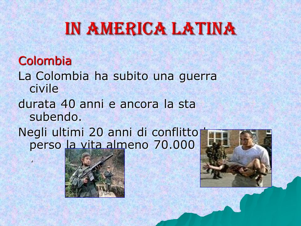 In America Latina Colombia La Colombia ha subito una guerra civile
