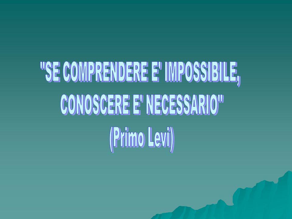 SE COMPRENDERE E IMPOSSIBILE, CONOSCERE E NECESSARIO (Primo Levi)