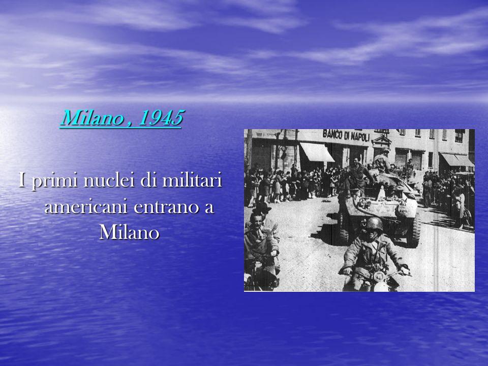 I primi nuclei di militari americani entrano a Milano