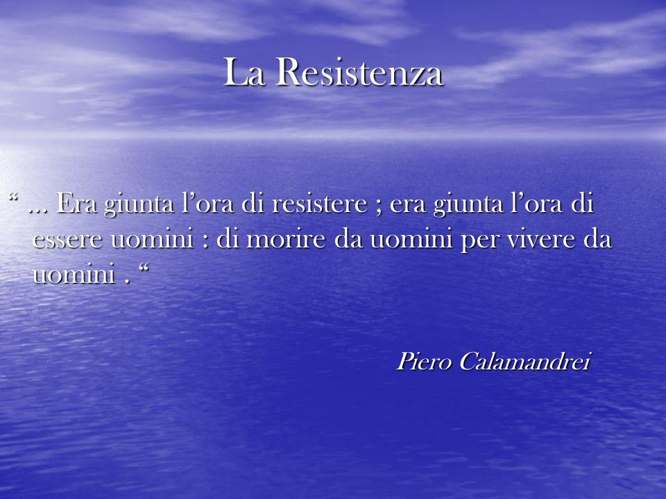 La Resistenza … Era giunta l'ora di resistere ; era giunta l'ora di essere uomini : di morire da uomini per vivere da uomini .