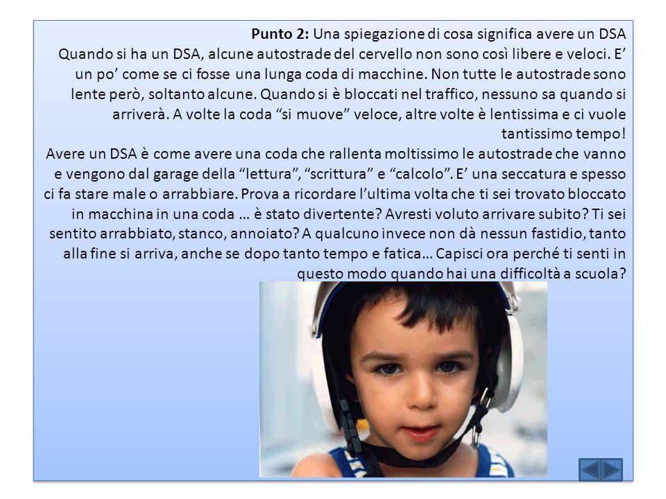 Punto 2: Una spiegazione di cosa significa avere un DSA Quando si ha un DSA, alcune autostrade del cervello non sono così libere e veloci.