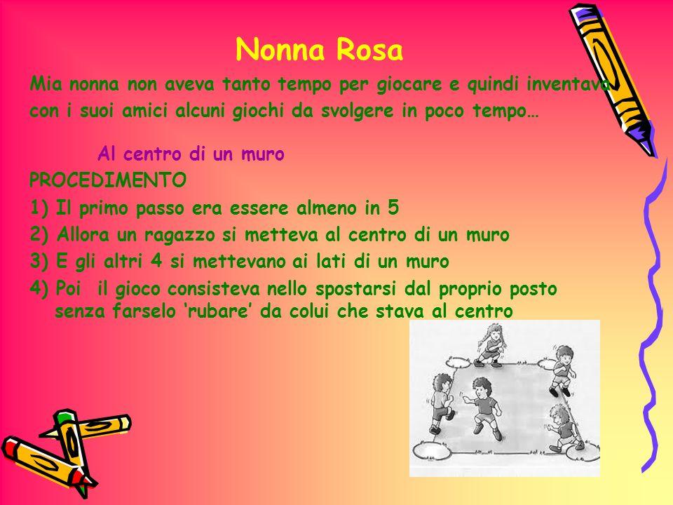 Nonna Rosa Mia nonna non aveva tanto tempo per giocare e quindi inventava. con i suoi amici alcuni giochi da svolgere in poco tempo…