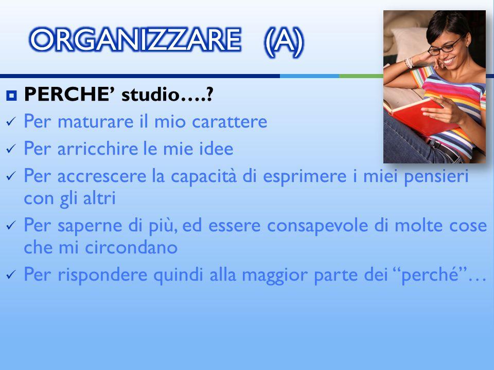 ORGANIZZARE (A) PERCHE' studio…. Per maturare il mio carattere