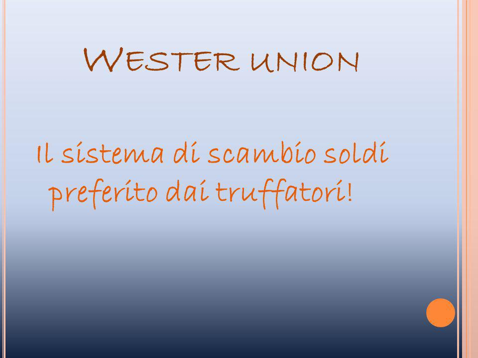 Wester union Il sistema di scambio soldi preferito dai truffatori!