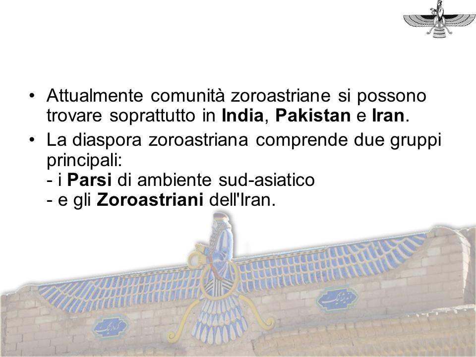Attualmente comunità zoroastriane si possono trovare soprattutto in India, Pakistan e Iran.