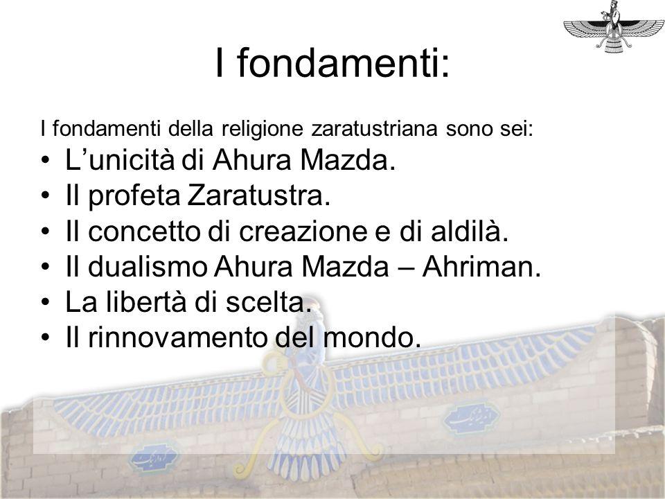 I fondamenti: L'unicità di Ahura Mazda. Il profeta Zaratustra.