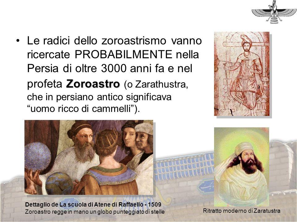 Le radici dello zoroastrismo vanno ricercate PROBABILMENTE nella Persia di oltre 3000 anni fa e nel profeta Zoroastro (o Zarathustra, che in persiano antico significava uomo ricco di cammelli ).
