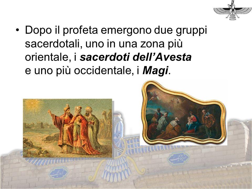 Dopo il profeta emergono due gruppi sacerdotali, uno in una zona più orientale, i sacerdoti dell'Avesta e uno più occidentale, i Magi.
