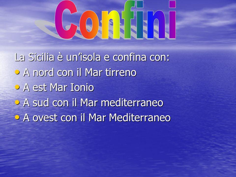 Confini La Sicilia è un'isola e confina con: A nord con il Mar tirreno