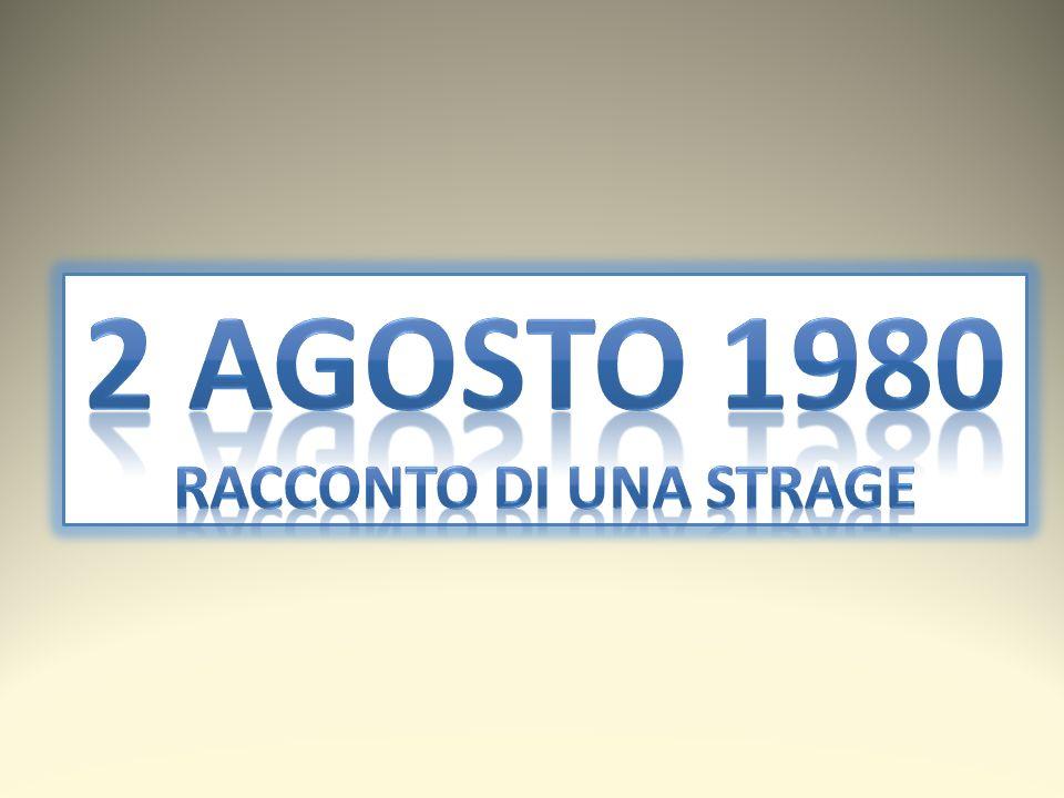 2 AGOSTO 1980 RACCONTO DI UNA STRAGE