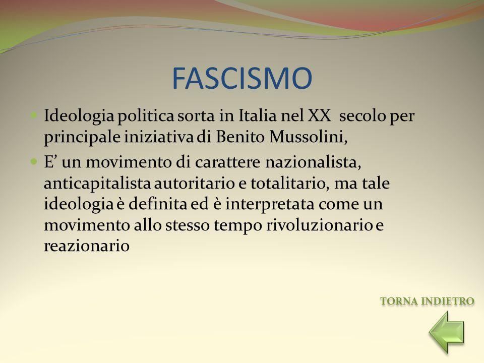 FASCISMOIdeologia politica sorta in Italia nel XX secolo per principale iniziativa di Benito Mussolini,