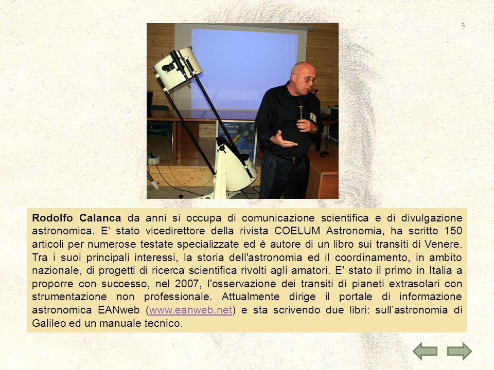 Rodolfo Calanca da anni si occupa di comunicazione scientifica e di divulgazione astronomica.