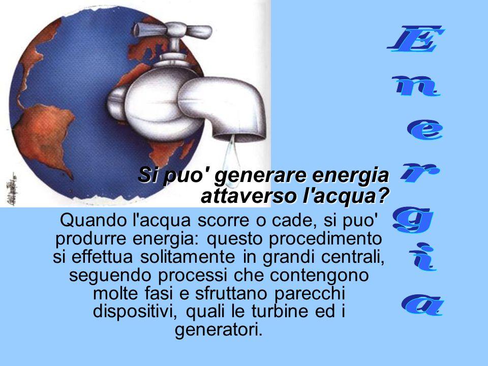 Energia Si puo generare energia attaverso l acqua
