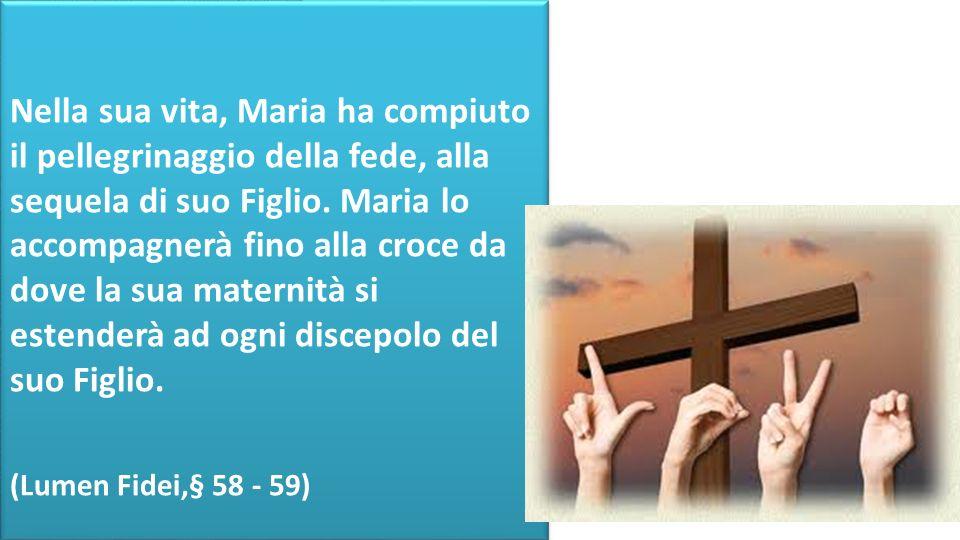 Nella sua vita, Maria ha compiuto il pellegrinaggio della fede, alla sequela di suo Figlio.