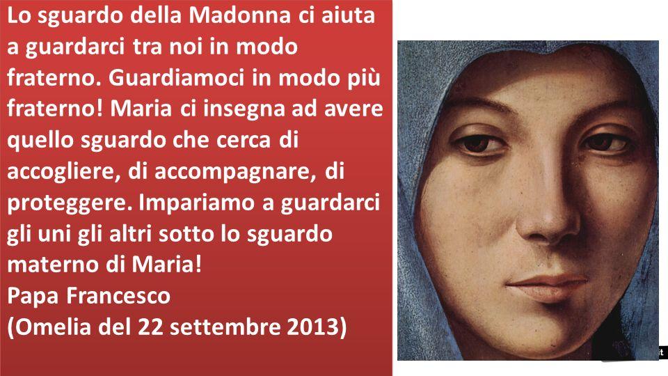Lo sguardo della Madonna ci aiuta a guardarci tra noi in modo fraterno