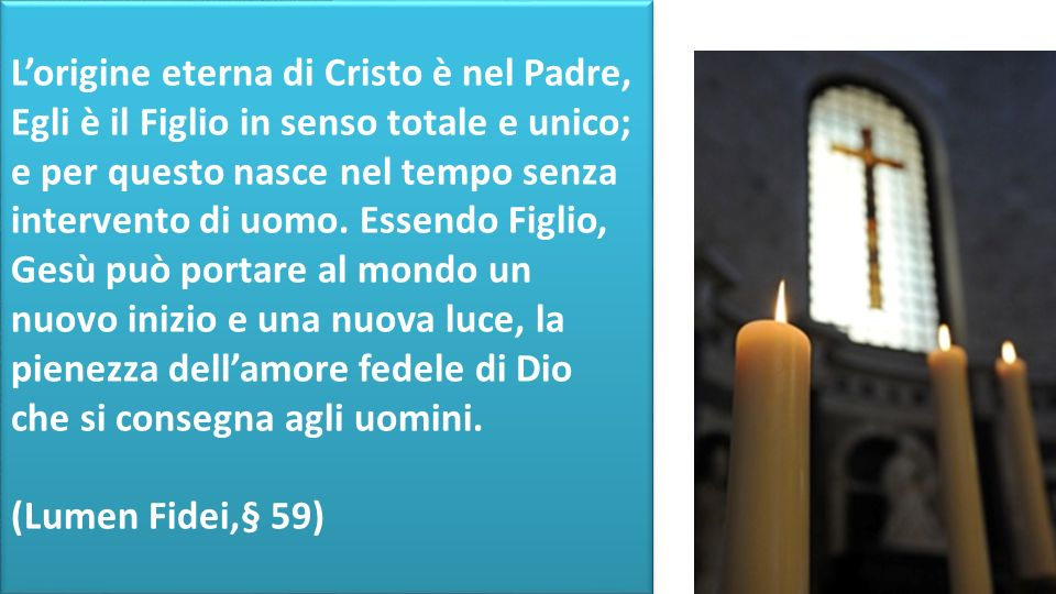 L'origine eterna di Cristo è nel Padre, Egli è il Figlio in senso totale e unico; e per questo nasce nel tempo senza intervento di uomo.