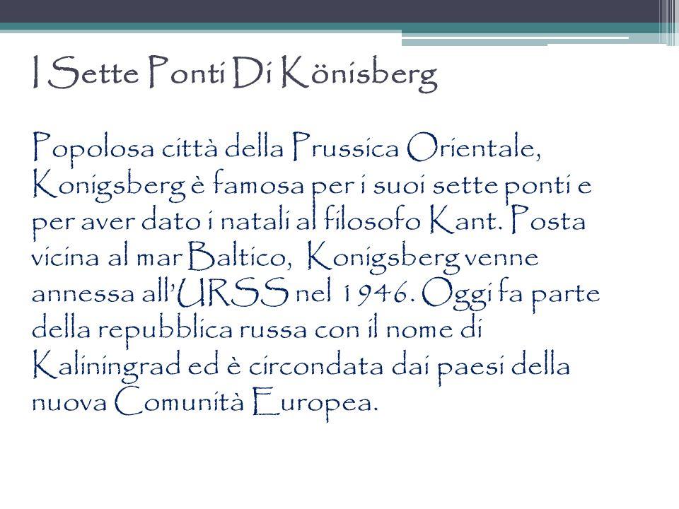 I Sette Ponti Di Könisberg Popolosa città della Prussica Orientale, Konigsberg è famosa per i suoi sette ponti e per aver dato i natali al filosofo Kant.