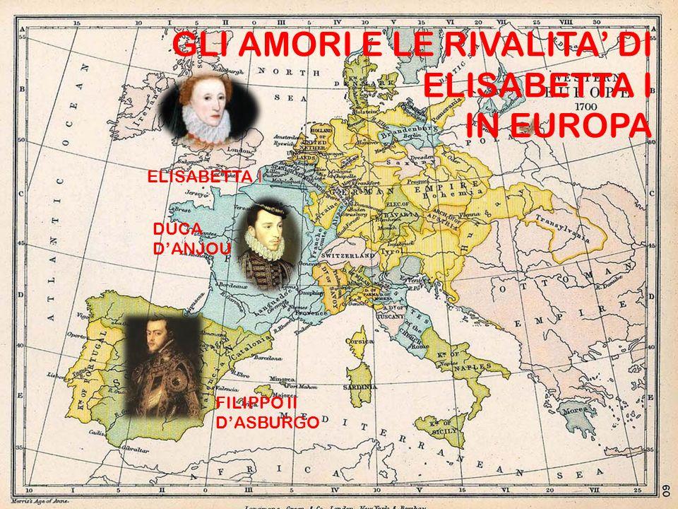 GLI AMORI E LE RIVALITA' DI ELISABETTA I IN EUROPA