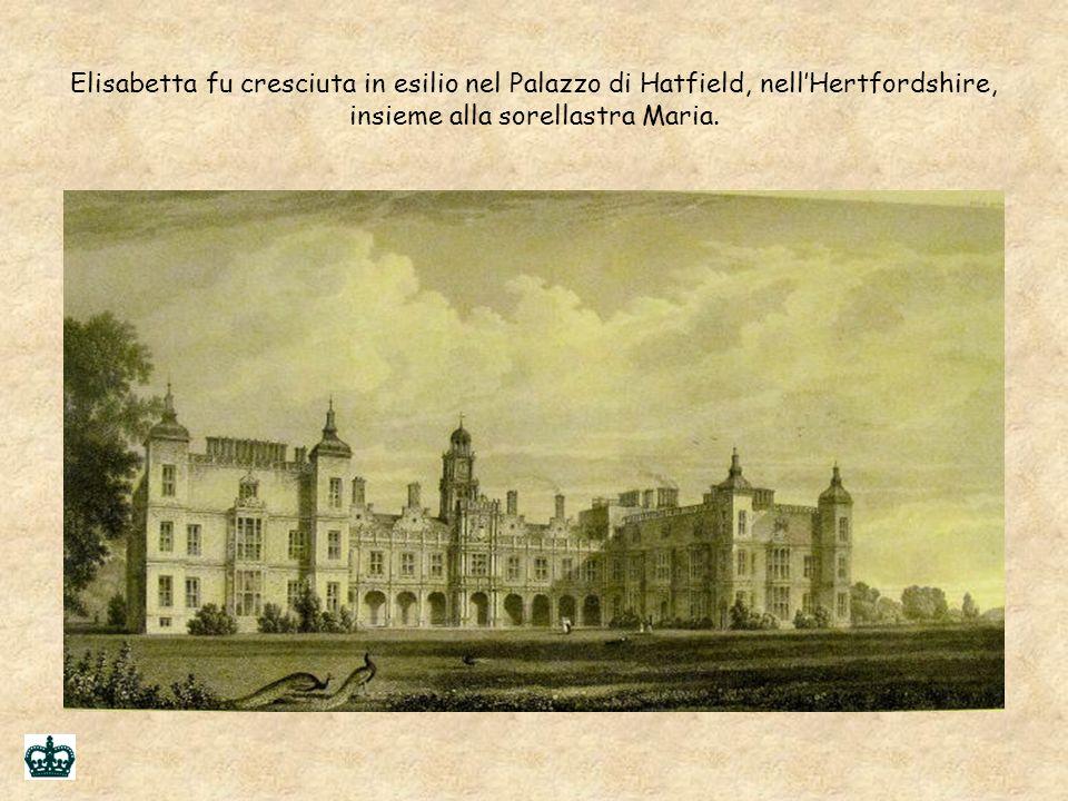 Elisabetta fu cresciuta in esilio nel Palazzo di Hatfield, nell'Hertfordshire, insieme alla sorellastra Maria.