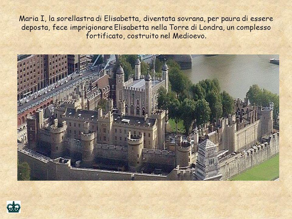 Maria I, la sorellastra di Elisabetta, diventata sovrana, per paura di essere deposta, fece imprigionare Elisabetta nella Torre di Londra, un complesso fortificato, costruito nel Medioevo.