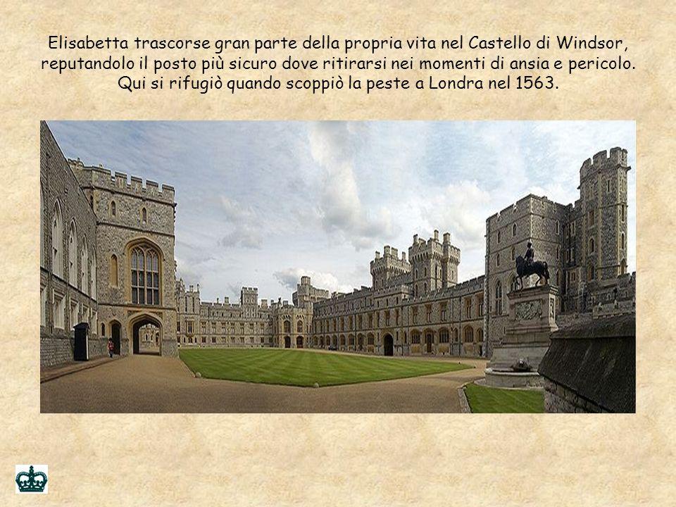 Elisabetta trascorse gran parte della propria vita nel Castello di Windsor, reputandolo il posto più sicuro dove ritirarsi nei momenti di ansia e pericolo.