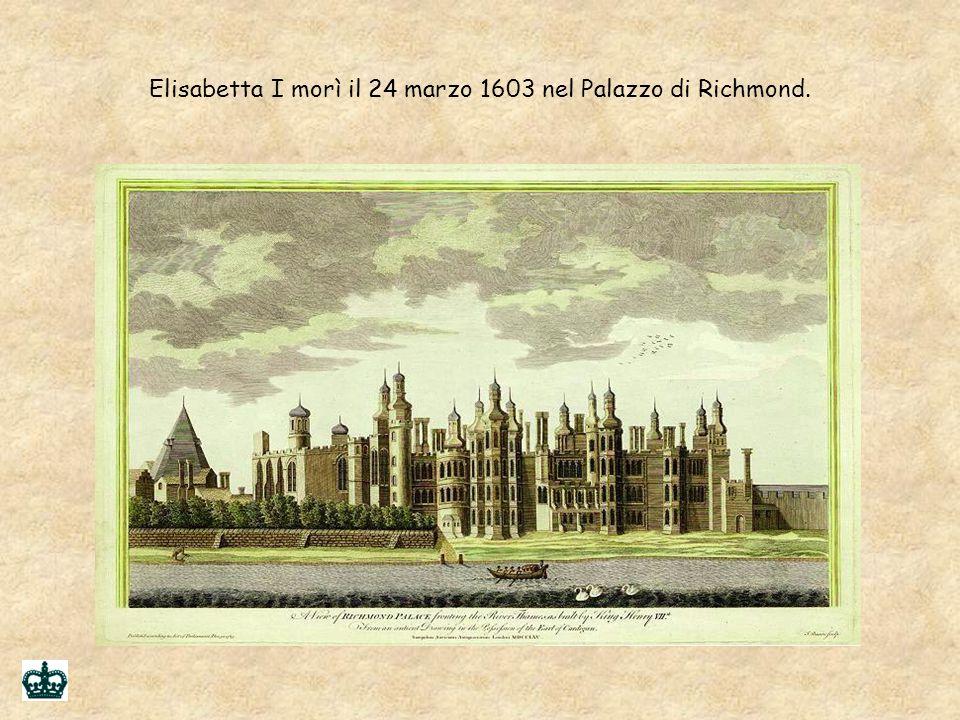 Elisabetta I morì il 24 marzo 1603 nel Palazzo di Richmond.