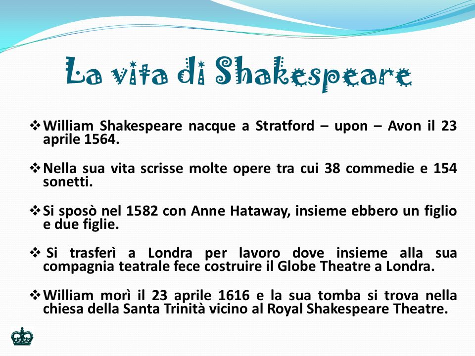 La vita di Shakespeare William Shakespeare nacque a Stratford – upon – Avon il 23 aprile 1564.