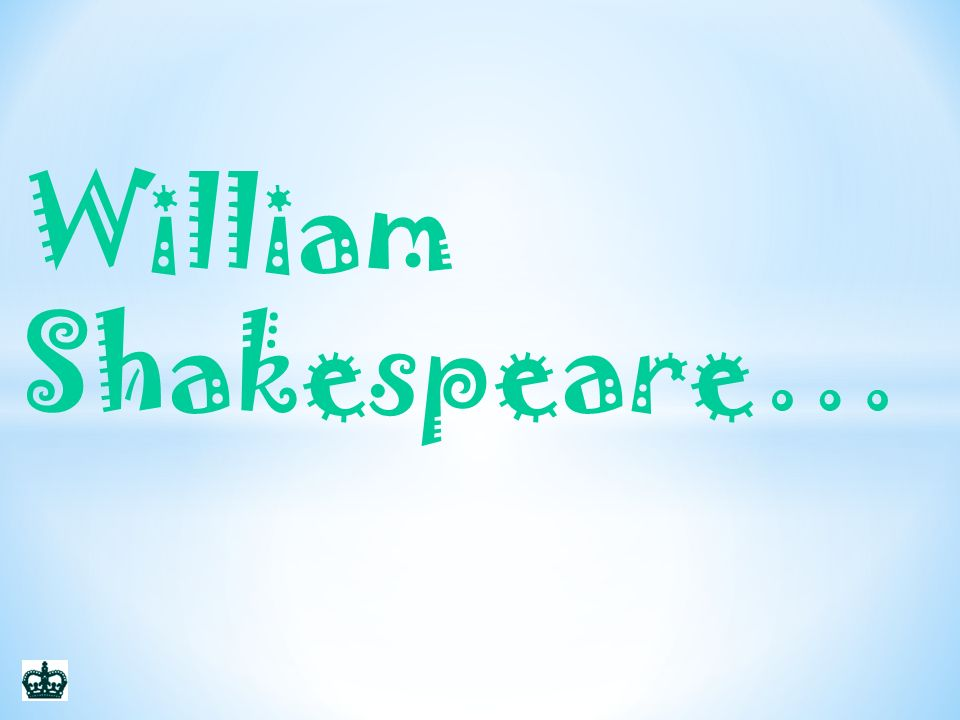 William Shakespeare…