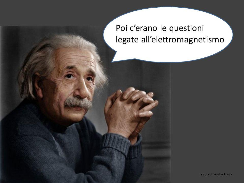 Poi c'erano le questioni legate all'elettromagnetismo